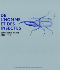 De l'homme et des insectes : Jean-Henri Fabre, 1823-1915