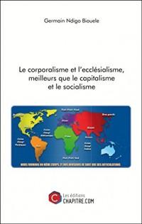 Le Corporalisme et l'Ecclesialisme, Meilleurs Que le Capitalisme et le Socialisme
