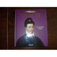 Henri III Le dernier Valois