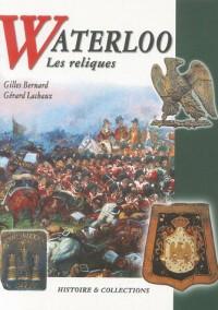 Waterloo : Les reliques