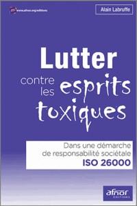 Lutter contre les esprits toxiques: Dans une démarche de responsabilité sociétale NF ISO 26000