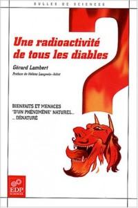 Une radioactivité de tous les diables : Bienfaits et menaces d'un phénomène naturel ... dénaturé