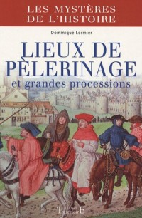 Lieux de pèlerinage et grandes processions : Du Moyen Age à nos jours