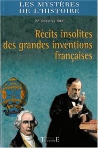 Récits insolites des grandes inventions françaises