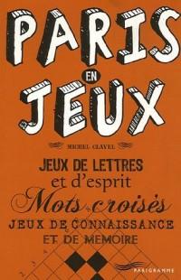 Paris en jeux : Jeux de lettres et d'esprit Mots croisés Jeux de connaissance et de mémoire