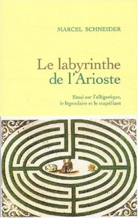 Le Labyrinthe de l'Arioste : Essai sur l'allégorique, le légendaire et le stupéfiant