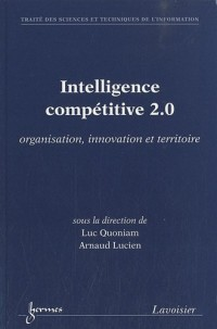 Intelligence compétitive 2.0 : Organisation, innovation et territoire