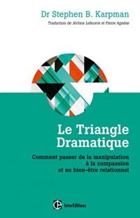 Le Triangle dramatique - Comment passer de la manipulation à la compassionet au bien-être relationne: Comment passer de la manipulation à la compassion et au bien-être relationnel
