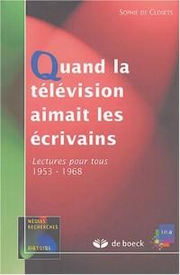 Quand la télévision aimait les écrivains : Lectures pour tous (1953-1968)