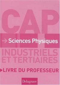 Sciences physiques CAP industriels et tertiaires : Livre du professeur