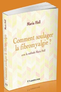 Comment soulager la fibromyalgie ? : Avec la méthode Maria Holl (1CD audio)