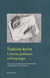Traduire, ?crire : Cultures, po?tiques, anthropologie