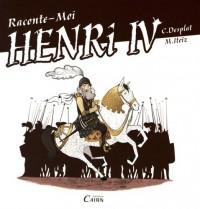 Raconte-moi Henri IV