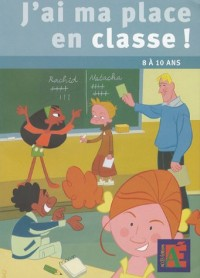 J'ai ma place en classe ! : Des outils pour pratiquer une éducation civique sociale et citoyenne avec les 8-10 ans