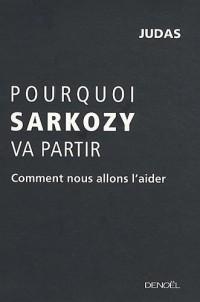 Pourquoi Sarkozy va partir : Comment nous allons l'aider