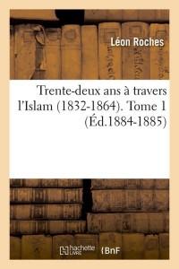 32 Ans a Travers l Islam  T1  ed 1884 1885