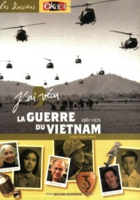 J'ai vécu la guerre du Vietnam : 1961-1975