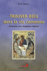 Trouver Dieu dans la vie commune : Itinéraire avec Madeleine Delbrêl