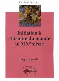 Initiation à l'histoire du monde au XIXe siècle