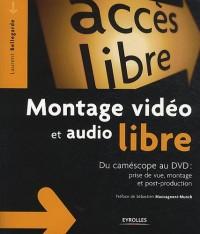 Montage vidéo et audio libre : Du camescope au dvd : prise de vue, montage et post-production