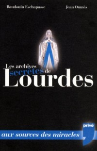 Les archives secrètes de Lourdes : Aux sources du mystère
