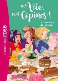 Ma vie, mes copines 11 - Le concours de gâteaux