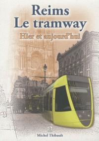 Reims  - le Tramway - Hier et Aujourd'Hui