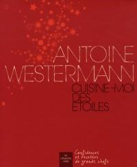 Antoine Westermann : Cuisine-moi des étoiles