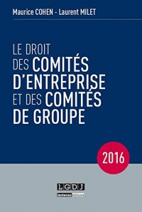 Le droit des comités d'entreprise et des comités de groupe 2016