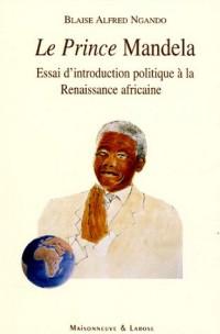 Le Prince Mandela : Essai d'introduction politique à la Renaissance africaine