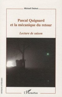 Pascal Quignard et la mécanique du retour : Lecture de saison