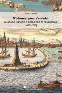 S'informer pour s'enrichir : Le consul de France à Barcelone et ses réseaux (1679-1716)