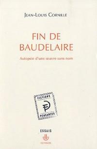 Fin de Baudelaire : Autopsie d'une oeuvre sans nom