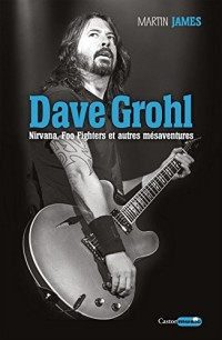 Dave Grohl, Nirvana, Foo Fighters et Autres Mesaventures