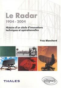 Le radar, 1904-2004 : Histoire d'un siècle d'innovations techniques et opérationnelles