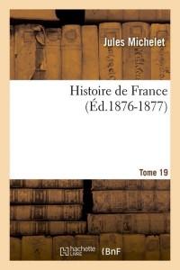 Histoire de France  T 19  ed 1876 1877
