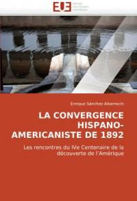 LA CONVERGENCE HISPANO-AMERICANISTE DE 1892: Les rencontres du IVe Centenaire de la découverte de l'Amérique