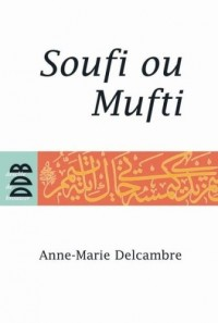 Soufi ou mufti ? : Quel avenir pour l'islam ?