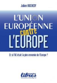 L'Union Européenne contre l'Europe