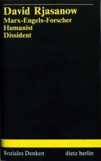 David Rjasanow - Marx-Engels-Forscher, Humanist, Dissident.