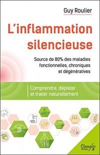 L'inflammation silencieuse - Comprendre, dépister et traiter naturellement