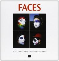 Faces. Volti truccati del carnevale veneziano. Ediz. italiana e francese