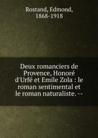 Deux Romanciers de Provence: Honore d'Urfe et Emile Zola. le Roman Sentimental et le Roman Naturali