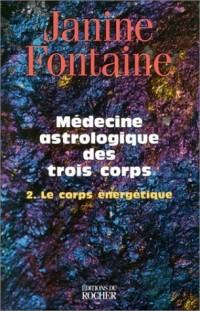 Médecine astrologique des trois corps, tome 2 : Le corps énergétique