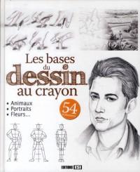 Bases du Dessin au Crayon (les) - 54 Realisations