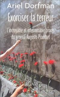 Exorciser la terreur : L'Incroyable et Interminable procès du général Augusto Pinochet