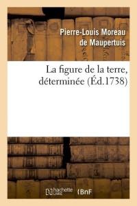 La Figure de la Terre  Determinee  ed 1738