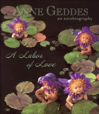 Anne Geddes An Autobiography: A Labor of Love