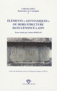Eléments asyntaxiques ou hors-structure dans l'énoncé latin : Actes du colloque international de Clermont-Ferrand