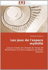 Les jeux de l'espace mythifié: Lecture croisée de L'Emploi du Temps de Michel Butor et d'Homo Zappiens de Viktor Pelevine